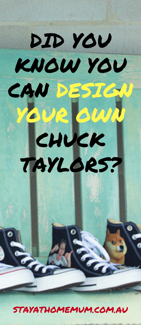 Did You Know You Can Design Your Own Chuck Taylors   Stay at Home Mum.com.au