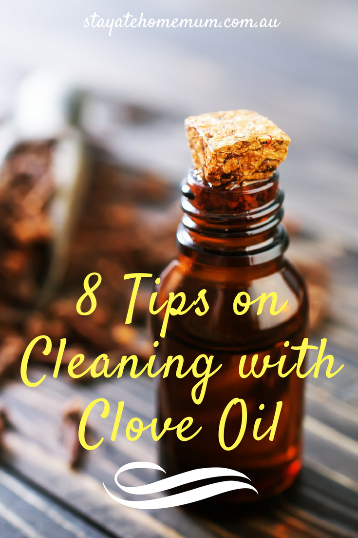 8 Tips on Cleaning with Clove Oil | Stay At Home Mum