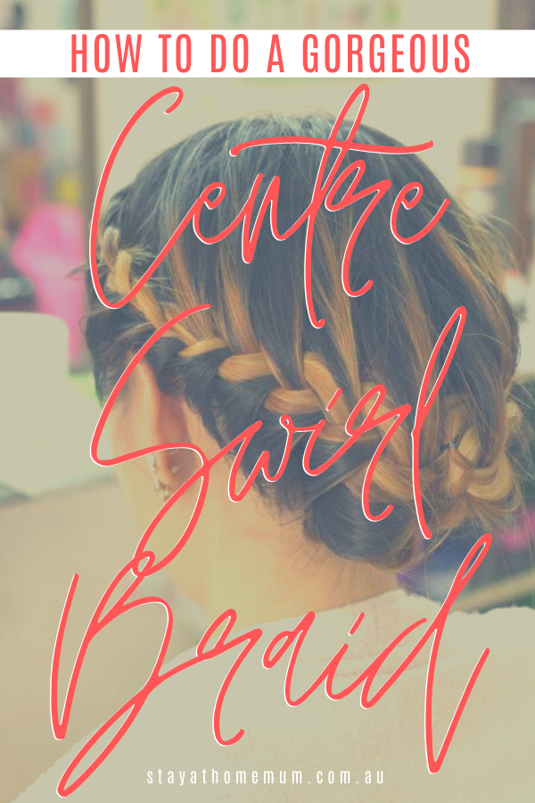 How To Do A Gorgeous Centre Swirl Braid | Stay At Home Mum