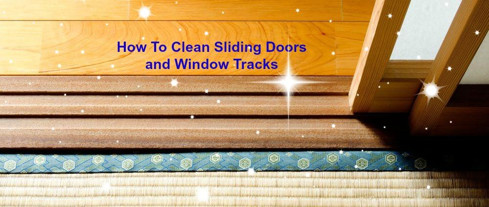 How To Clean Sliding Doors And Window Tracks Stay At