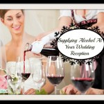 Supplying Alcohol At Your Wedding Reception | Stay at Home Mum