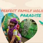 Perfect Family Holidays at Paradise Resort | Stay at Home Mum