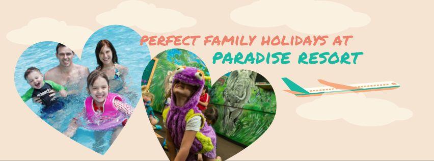 Perfect Family Holidays at Paradise Resort
