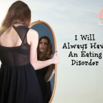 I Will Always Have An Eating Disorder