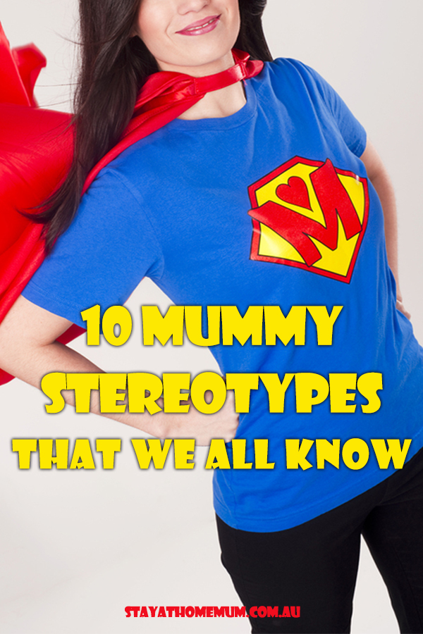 10 Mummy Stereotypes That We All Know | Stay at Home Mum.com.au