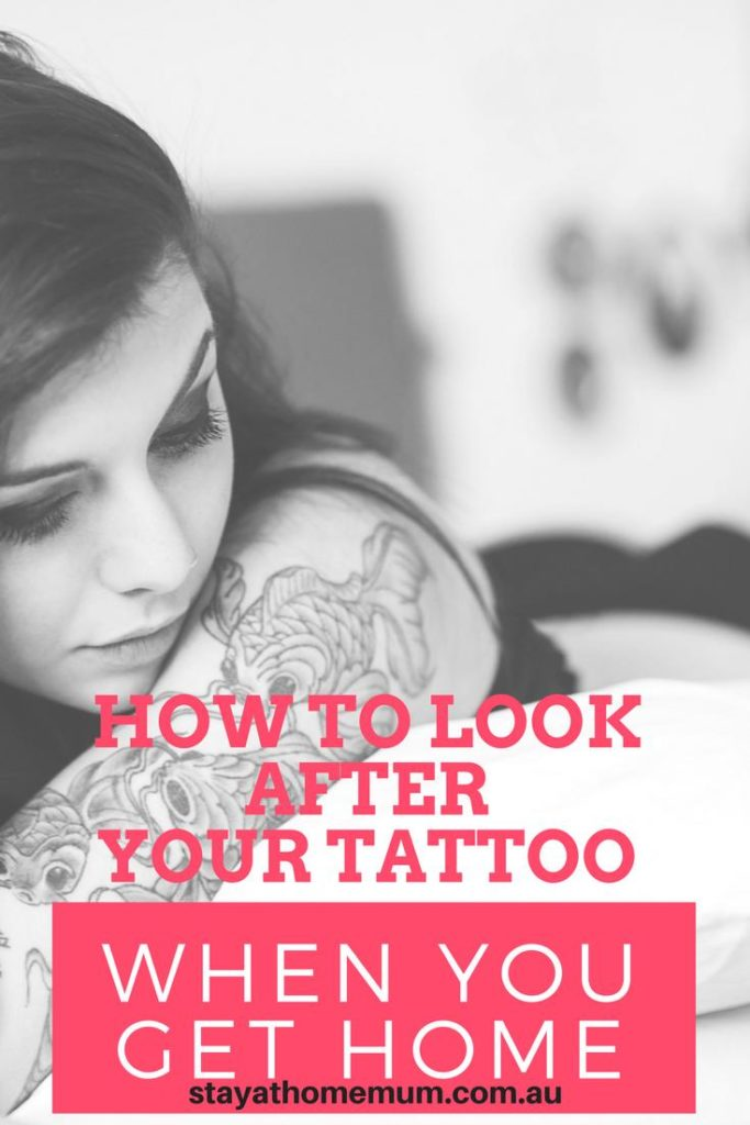How to look after your tattoo when you get home | Stay at Home Mum