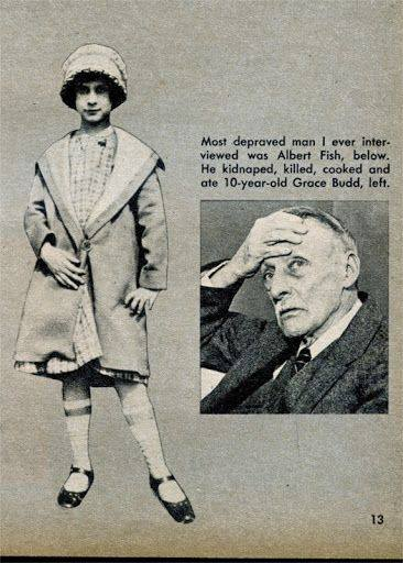 """albert """"the boogey man"""" fish Albert fish was born on may 19, 1870, in washington dc, to randall and ellen fish fish's family had a long history of mental illness his uncle was diagnosed with mania."""