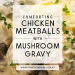 Comforting Chicken Meatballs with Mushroom Gravy