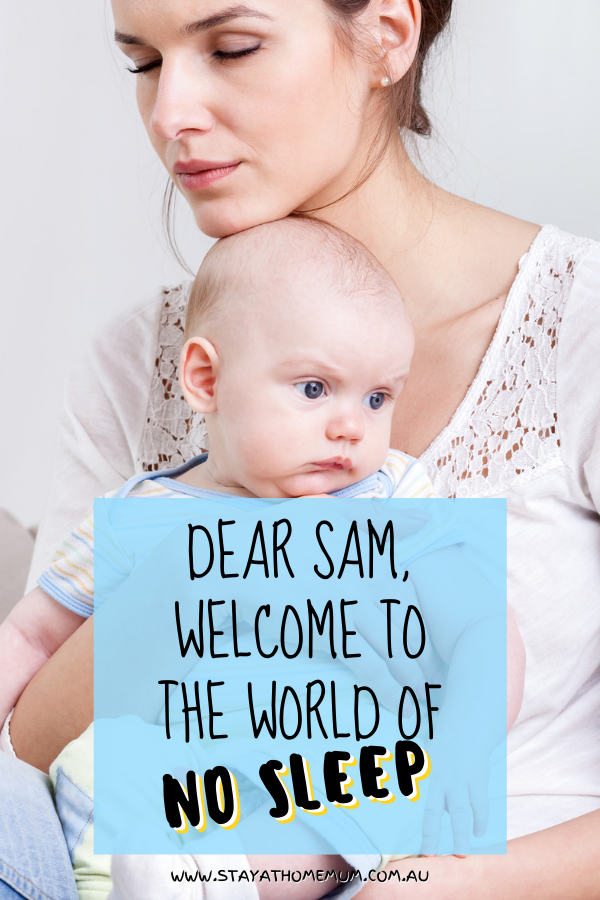 Dear Sam, Welcome To The World Of No Sleep | Stay at Home Mum