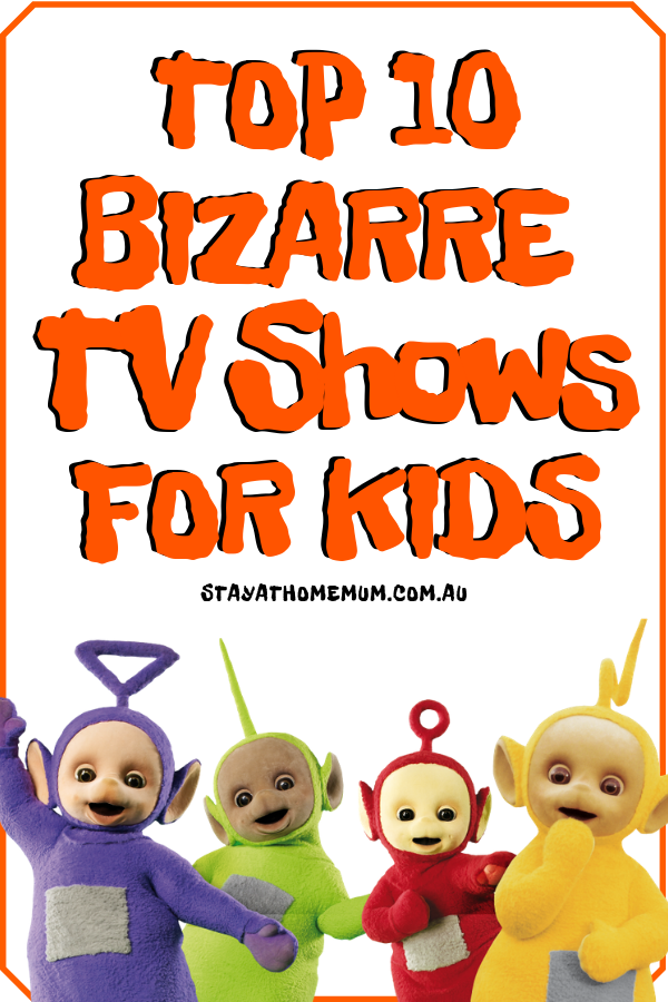 Top 10 Bizarre TV Shows for Kids   Stay at Home Mum