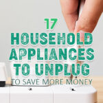 17 Household Appliances To Unplug To Save MORE Money