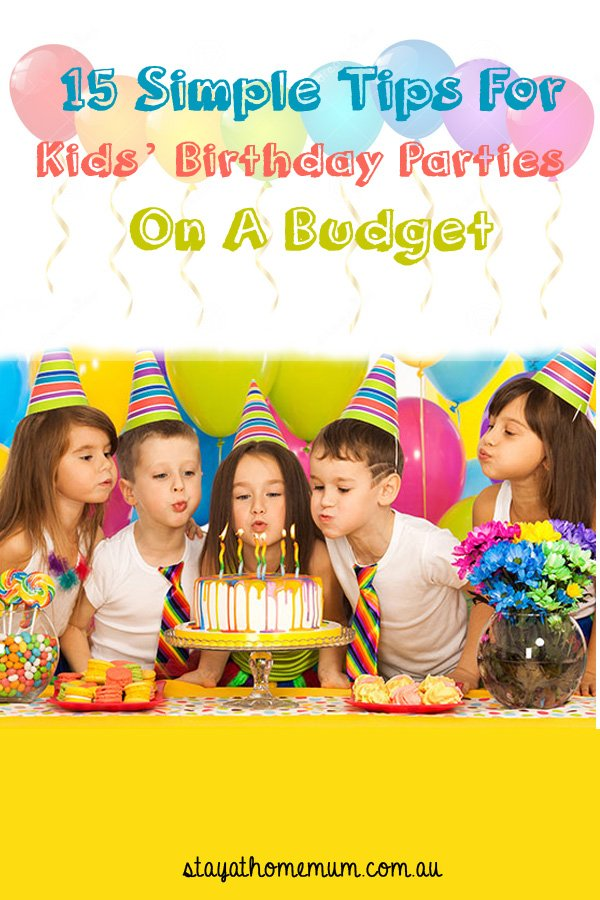Tips For Kids' Birthday Parties On A Budget- Stay At Home Mum