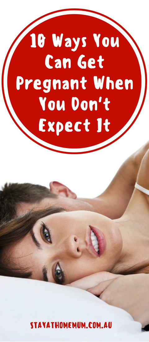 10 Ways You Can Get Pregnant When You Don't Expect It | Stay At Home Mum