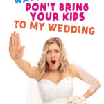 4 Ways To Say Don't Bring Your Kids To My Wedding