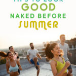 5 Tips To Look Good Naked Before Summer | Stay at Home Mum.com.au