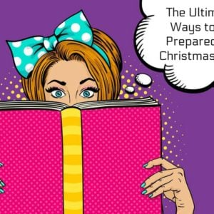 The Ultimate Ways to Prepare for Christmas Now!