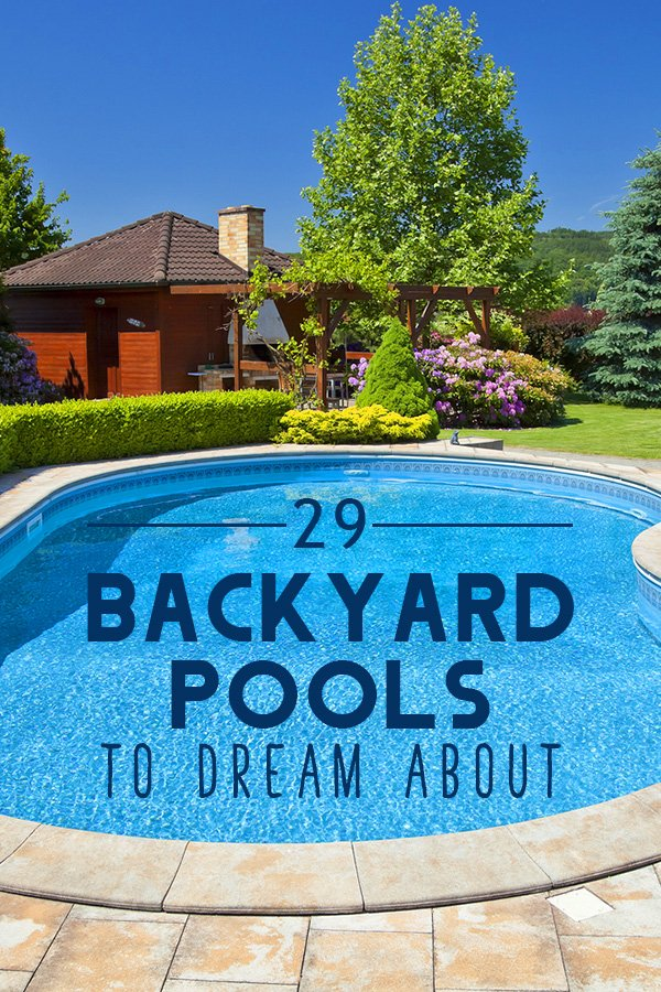 29 Backyard Pools to Dream About on Dream Backyard With Pool id=61708