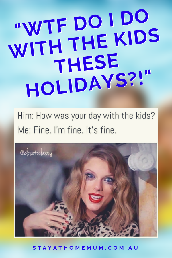 WTF Do I Do With The Kids These Holidays | Stay at Home Mum.com.au