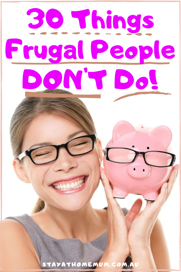 30 Things Frugal People DONT DO   Stay at Home Mum.com.au