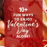 10+ Fun Ways To Enjoy Valentine's Day Alone
