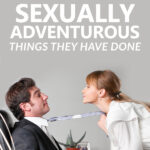 19 Ladies Share The Most Sexually Adventurous Things They Have Done | Stay at Home Mum.com.au
