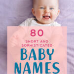 80 Short and Sophisticated Baby Names for the Minimalist Parent