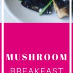 mushroom breakfast   Stay at Home Mum.com.au