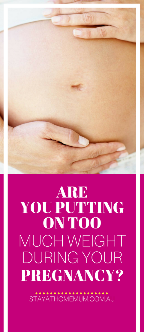 Are Your Putting On Too Much Weight During Your Pregnancy? | Stay At Home Mum