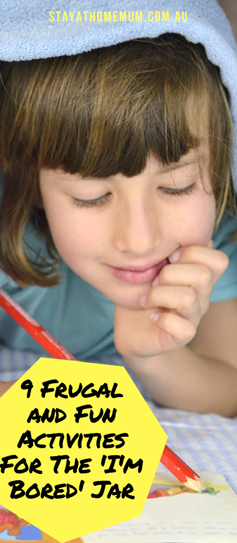 9 Frugal and Fun Activities For The 'I'm Bored' Jar | Stay At Home Mum