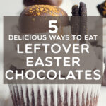 5 Delicious Ways To Eat Leftover Easter Chocolates   Stay at Home Mum.com.au