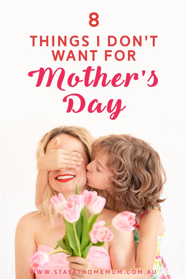 8 Things I Don't Want for Mother's Day