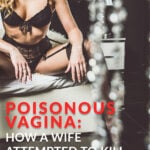 Poisonous Vagina How A Wife Attempted To Kill Her Husband