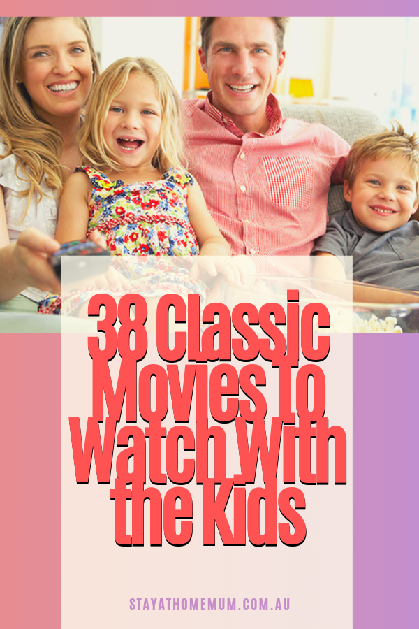 38 Classic Movies To Watch With The Kids