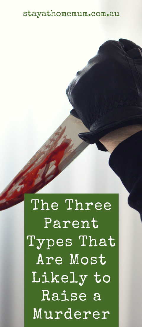 The 3 Parent Types That Are Most Likely to Raise a Murderer