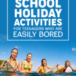 100 School Holiday Activities for Teenagers Who are Easily Bored