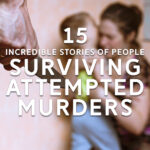 15 Incredible Stories of People Surviving Attempted Murders