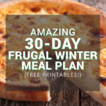 Amazing 30-Day Frugal Winter Meal Plan (Free Printables!)