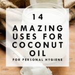 14 Amazing Uses For Coconut Oil for Personal Hygiene
