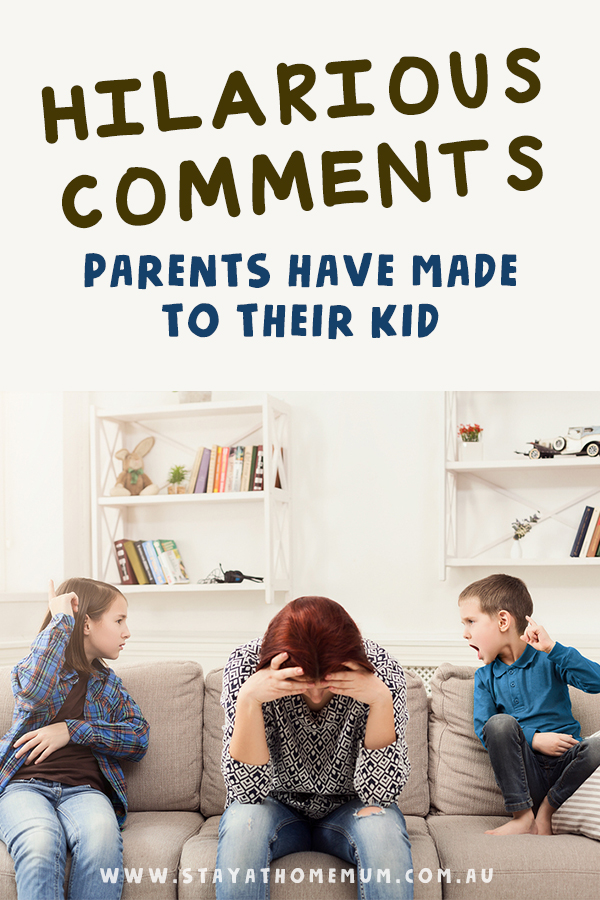 Hilarious Comments Parents Have Made to Their Kids | Stay at Home Mum