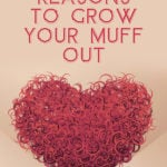 7 Reasons To Grow Your Muff Out