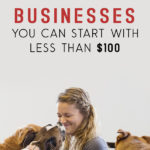 13 Businesses You Can Start With Less Than $100
