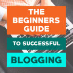 The Beginners Guide to Successful Blogging
