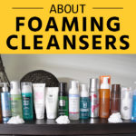 Everything You Need to Know About Foaming Cleansers