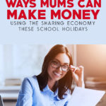 10 Ways Mums Can Make Money Using the Sharing Economy These School Holidays