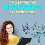 21 Controversial Topics Parenting Bloggers Can Write About