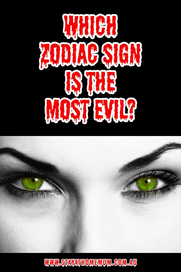 Which Zodiac Sign is the MOST EVIL   Stay at Home Mum.com.au
