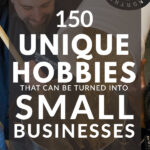 150 Unique Hobbies That Can Be Turned Into Small Businesses