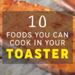 10 Foods You Can Cook in Your Toaster