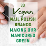 30 Vegan Nail Polish Brands Making Our Manicures Green