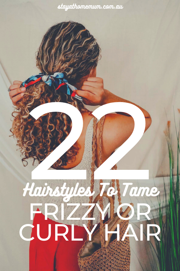 22 Hairstyles To Tame Frizzy or Curly Hair | Stay at Home Mum